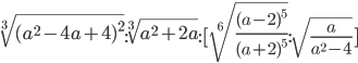 \sqrt[3]{( a^{2}-4a+4 ) ^{2}}: \sqrt[3]{ a^{2}+2a }: [ \sqrt[6]{\frac{(a-2)^{5}}{(a+2)^{5}}} : \sqrt[]{\frac{a}{a^{2}-4}}]