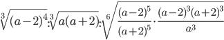 \sqrt[3]{( a-2 ) ^{4}}: \sqrt[3]{ a(a+2) }: \sqrt[6]{\frac{(a-2)^{5}}{(a+2)^{5}}\cdot\frac{(a-2)^{3}(a+2)^{3}}{a^{3}}}