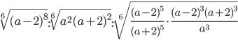 \sqrt[6]{( a-2 ) ^{8}}: \sqrt[6]{ a^{2}(a+2)^{2} }: \sqrt[6]{\frac{(a-2)^{5}}{(a+2)^{5}}\cdot\frac{(a-2)^{3}(a+2)^{3}}{a^{3}}}