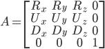 A = \begin{bmatrix} R_x & R_y & R_z & 0 \\ U_x & U_y & U_z & 0 \\ D_x & D_y & D_z & 0 \\ 0 & 0 & 0 & 1 \\ \end{bmatrix}