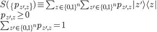 S( \{p_{z', z} \}) \equiv \sum_{z \in \{0,1\}^{n}} \sum_{z' \in \{0,1\}^{n}} p_{z',z} |z' \rangle \langle z| \\ p_{z',z} \geq 0 \\ \sum_{z' \in \{0,1\}^{n}} p_{z',z} = 1 \\