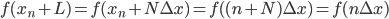 f( x_n + L ) = f( x_n + N \Delta x) = f( ( n + N ) \Delta x ) = f( n \Delta x)