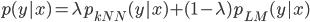 p(y|x) = \lambda p_ {kNN}(y|x) + (1-\lambda) p_ {LM}(y|x)