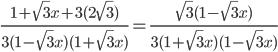 \frac{1 +\sqrt{3}x+3(2\sqrt{3})}{3(1 -\sqrt{3}x)(1 +\sqrt{3}x)}= \frac{\sqrt{3}(1 -\sqrt{3}x)}{3(1 + \sqrt{3}x)(1 -\sqrt{3}x)}