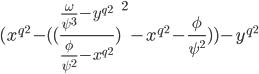 (x^{q^{2}} - ({ (\frac { \frac {\omega} {\psi^{3}} - y^{q^{2}} } { \frac {\phi} {\psi^{2}} - x^{q^{2}} })   }^{2} - x^{q^{2}} - \frac {\phi} {\psi^{2}} )) - y^{q^{2}}