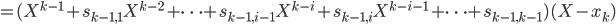 = (X^{k-1} + s_{k-1,1} X^{k-2} + \cdots + s_{k-1,i-1} X^{k-i} + s_{k-1,i} X^{k-i-1} + \cdots + s_{k-1,k-1}) (X - x_k)