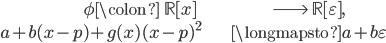 \begin{align} \phi \colon \;\;\mathbb{R}[x] \;\;\; &\longrightarrow \; \mathbb{R}[\varepsilon], \\ a + b(x-p) + g(x) (x-p)^2 &\longmapsto a + b\varepsilon \end{align}