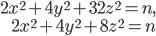 \begin{align} 2x^2 + 4y^2 + 32z^2 = n, \\ 2x^2 + 4y^2 + 8z^2 = n \end{align}
