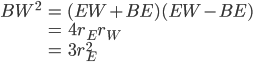 \begin{eqnarray} BW^2 &=& (EW+BE)(EW-BE)\\             &=& 4r_Er_W\\             &=& 3r_E^2 \end{eqnarray}