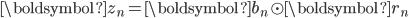 \boldsymbol z_n =  \boldsymbol b_n \odot  \boldsymbol r_n