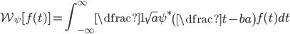 \displaystyle  \mathcal{W_{\psi}} [ f(t) ] = \int^{\infty}_{-\infty} \dfrac{1}{\sqrt{a}} \psi^{*} \left( \dfrac{t-b}{a} \right) f(t) dt
