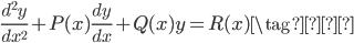 \displaystyle \frac{d^{2}y}{dx^{2}} + P(x)  \frac{dy}{dx} + Q(x)y = R(x) \tag{★}