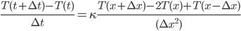 \frac{T(t+\Delta t) - T(t)}{\Delta t} = \kappa  \frac{T(x+\Delta x) - 2 T(x) + T(x-\Delta x)}{( {\Delta x}^2)}