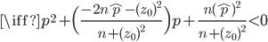 \iff     p^2      +   \Bigl(  \frac{   -2n\hat{p}  - (z_0)^2   }   { n + (z_0)^2    }  \Bigr)p     + \frac{   n(\hat{p})^2  }{{ n + (z_0)^2    } }         <     0