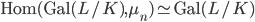 \mathrm{Hom}(\mathrm{Gal}(L/K), \mu_n) \simeq \mathrm{Gal}(L/K)