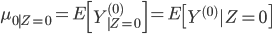 \mu_{0 \mid Z=0} = E \left [ Y^{(0)}_{\mid Z=0} \right ] = E \left [ Y^{(0)} | Z = 0 \right ]