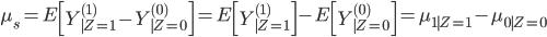 \mu_s = E \left [ Y^{(1)}_{\mid Z=1} - Y^{(0)}_{\mid Z=0} \right ] = E \left [ Y^{(1)}_{\mid Z=1}  \right ] - E \left [ Y^{(0)}_{\mid Z=0} \right ] = \mu_{1 \mid Z=1}  - \mu_{0 \mid Z=0}