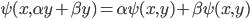 \psi(x, \alpha y + \beta y) = \alpha \psi(x, y) + \beta \psi(x,y)