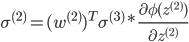 \sigma^{(2)} = (w^{(2)})^{T} \sigma^{(3)}  * \frac{\partial \phi(z^{(2)})}{\partial z^{(2)}}