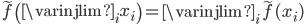 \tilde{f} \left( \varinjlim_{i} x_{i} \right) = \varinjlim_{i} \tilde{f}(x_{i})