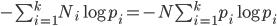 - \sum_{i = 1}^{k} N_i\log { p_i} =  - N\sum_{i = 1}^{k} p_i\log { p_i}