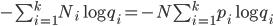 - \sum_{i = 1}^{k} N_i\log { q_i} =  - N\sum_{i = 1}^{k} p_i\log {q_i}