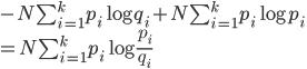- N\sum_{i = 1}^{k} p_i\log {q_i} + N\sum_{i = 1}^{k} p_i\log {p_i} \\ = N \sum_{i = 1}^{k} p_i\log {\frac{p_i}{q_i}}