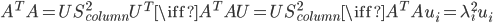 A^T A  =  U S_{column}^2 U^T \iff   A^TAU = U S_{column}^2  \iff A^TAu_i = \lambda_i^2 u_i