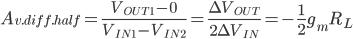 A_{v.diff.half} = \frac{V_{OUT1}-0}{V_{IN1}-V_{IN2}} = \frac{\Delta V_{OUT}}{2\Delta V_{IN}} = -\frac{1}{2}g_mR_L
