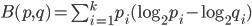 B(p, q) = \sum_{i = 1}^{k} p_i(\log_{2} {p_i} - \log_{2} {q_i})