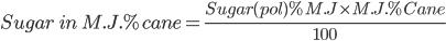 Sugar \ in \ M.J. % cane = \frac{Sugar (pol) % M.J \times M.J.% Cane}{100}