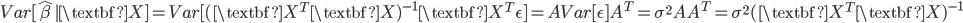 Var[\hat{\beta}   \textbf{X}] =  Var[(\textbf{X}^T \textbf{X})^{-1} \textbf{X}^T \epsilon] =  AVar[ \epsilon ]A^T = \sigma^2 AA^T =  \sigma^2  (\textbf{X}^T \textbf{X})^{-1}