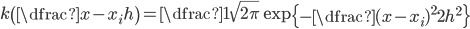 k\left(\dfrac{x - x_{i}}{h}\right) =  \dfrac{1}{\sqrt{2\pi}}\exp\left\{-\dfrac{(x - x_{i})^{2}}{2h^{2}}\right\}