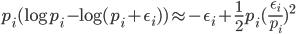 p_i (\log{p_i} - \log{(p_i + \epsilon_i)}) \approx - \epsilon_i +\frac{1}{2} p_i( \frac {\epsilon_i}{p_i})^2