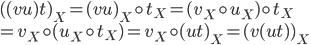 ( (vu)t)_X = (vu)_X \circ t_X = (v_X \circ u_X) \circ t_X \\ = v_X \circ (u_X \circ t_X) = v_X \circ (ut)_X = (v(ut))_X