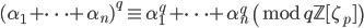 (\alpha_1 + \cdots + \alpha_{n})^q \equiv \alpha_1^q + \cdots + \alpha_{n}^q  \pmod{q\mathbb{Z}[\zeta_p] }