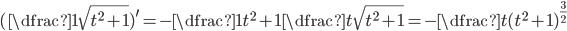 (\dfrac{1}{\sqrt{t^2+1}})^{\prime}=-\dfrac{1}{t^2+1}\dfrac{t}{\sqrt{t^2+1}}=-\dfrac{t}{(t^2+1)^{\frac{3}{2}}}