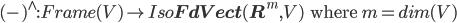 (\mbox{-})^{\wedge} : Frame(V) \to Iso{\bf FdVect}({\bf R}^m, V) \:\:\mbox{ where }m = dim(V)