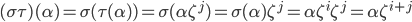 (\sigma \tau) (\alpha) = \sigma ( \tau (\alpha) ) = \sigma(\alpha \zeta^{j}) = \sigma(\alpha)\zeta^{j} = \alpha \zeta^{i} \zeta^{j} = \alpha \zeta^{i + j}