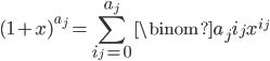 (1 + x)^{a_j} = \displaystyle\sum_{i_j = 0}^{a_j} \binom{a_j}{i_j} x^{i_j}
