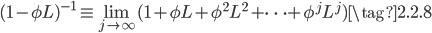 (1 - \phi L)^{-1} \equiv \lim_{j \to \infty} (1 + \phi L + \phi^2 L^2 + \cdots + \phi^j L^j) \tag{2.2.8}