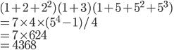 (1+2+2^2)(1+3)(1+5+5^2+5^3) \\ = 7\times4\times(5^4-1)/4\\ = 7 \times 624\\ = 4368