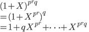 (1+X)^{p^rq} \\ = (1 + X^{p^r})^q\\ = 1 +q X^{p^r} + \cdots +X^{p^rq}