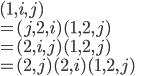 (1, i, j)\\ = (j, 2, i)(1, 2, j)\\ = (2, i, j)(1, 2, j)\\ = (2, j)(2, i)(1, 2, j)