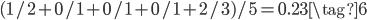 (1/2 + 0/1 + 0/1 + 0/1 + 2/3) / 5 = 0.23 \tag{6}