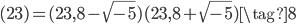 (23) = (23, 8 - \sqrt{-5})(23, 8 + \sqrt{-5}) \tag{8}