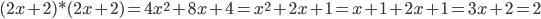 (2x+2) * (2x +2 )= 4 x^{2} + 8x + 4 = x^{2} + 2x + 1 = x + 1 + 2x + 1 = 3x + 2 = 2