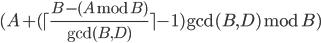 (A+ (\lceil\frac{B-(A\bmod B)}{\gcd(B,D)}\rceil -1)\gcd(B,D) \bmod B)