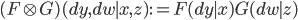 (F\otimes G)(dy, dw \mid x, z) := F(dy \mid x)G(dw \mid z)