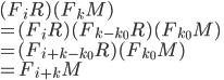 (F_iR)(F_kM) \\ = (F_iR) (F_{k-k_0}R)(F_{k_0}M)\\ =(F_{i+k-k_0}R)(F_{k_0}M)\\ =F_{i+k}M